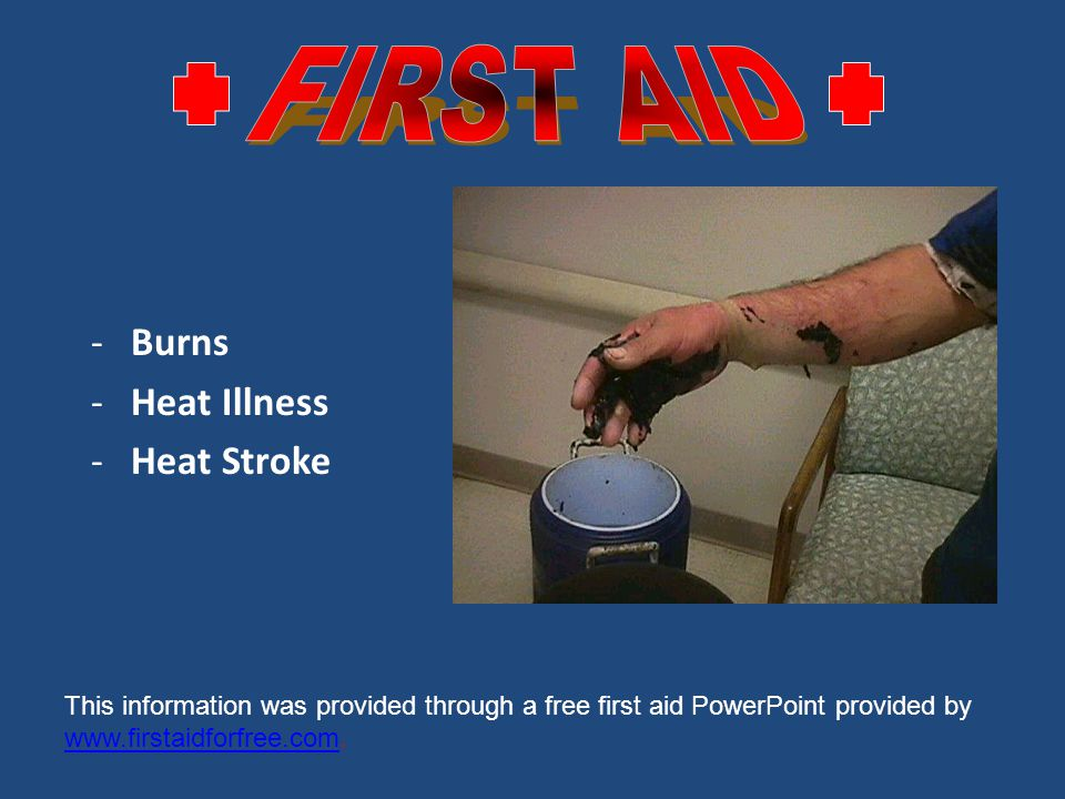 -Burns -Heat Illness -Heat Stroke This information was provided through a free first aid PowerPoint provided by www.firstaidforfree.com.
