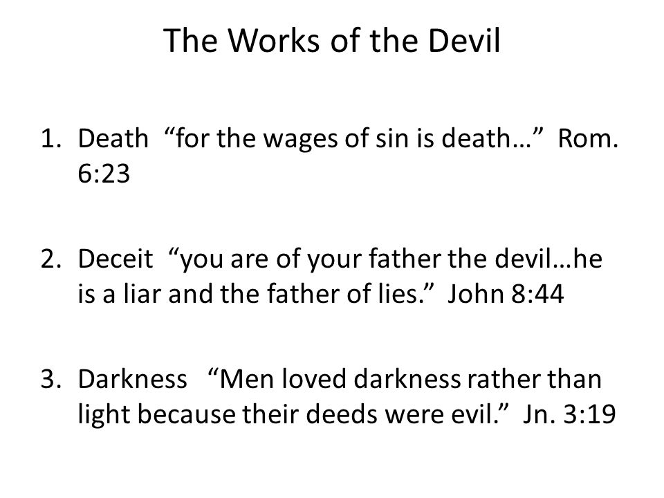The Works of the Devil 1.Death for the wages of sin is death… Rom.