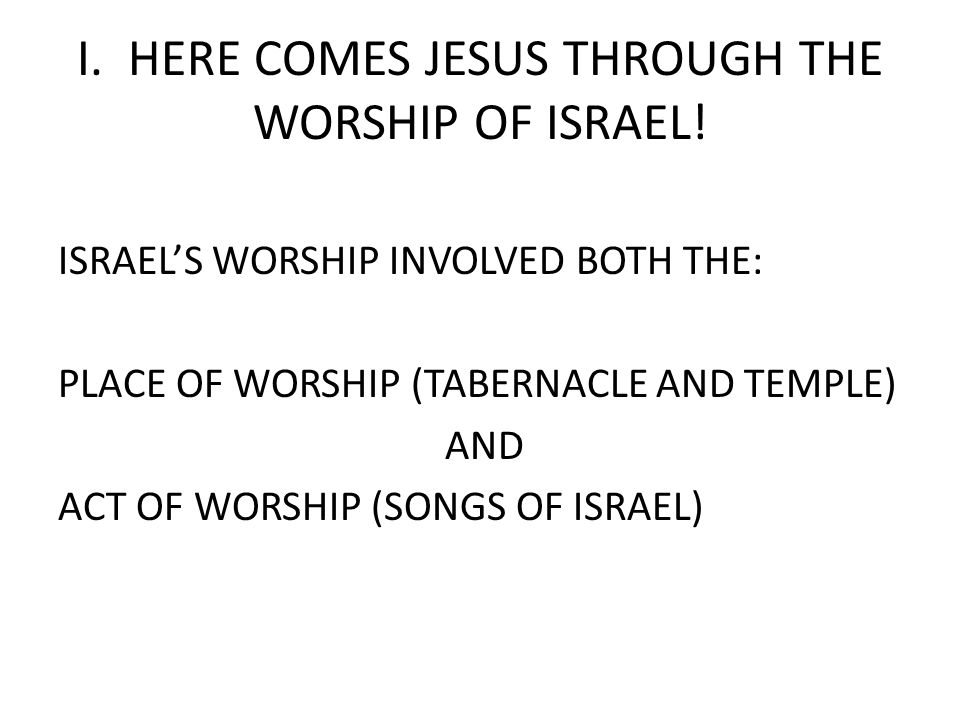I. HERE COMES JESUS THROUGH THE WORSHIP OF ISRAEL.