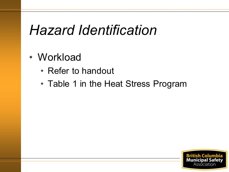 Hazard Identification Workload Refer to handout Table 1 in the Heat Stress Program