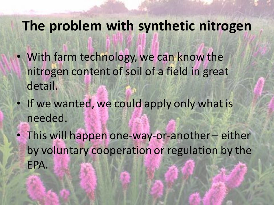 The problem with synthetic nitrogen With farm technology, we can know the nitrogen content of soil of a field in great detail.
