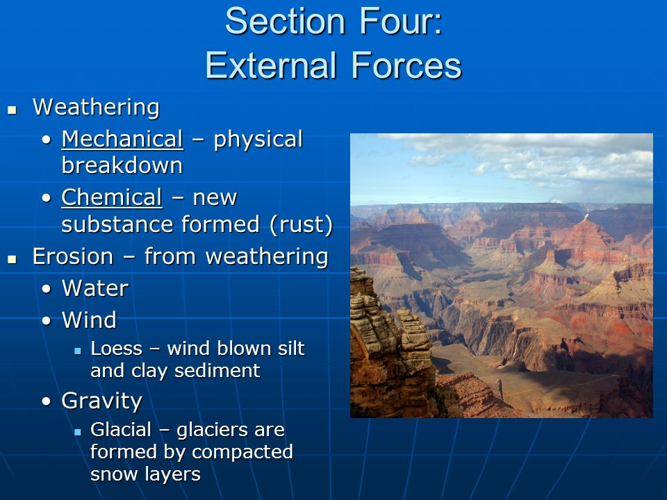 Section Four: External Forces Weathering Weathering Mechanical – physical breakdownMechanical – physical breakdown Chemical – new substance formed (ru