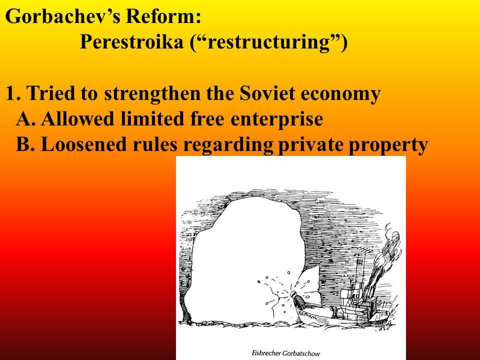 Gorbachev's Reform: Perestroika ( restructuring ) 1.