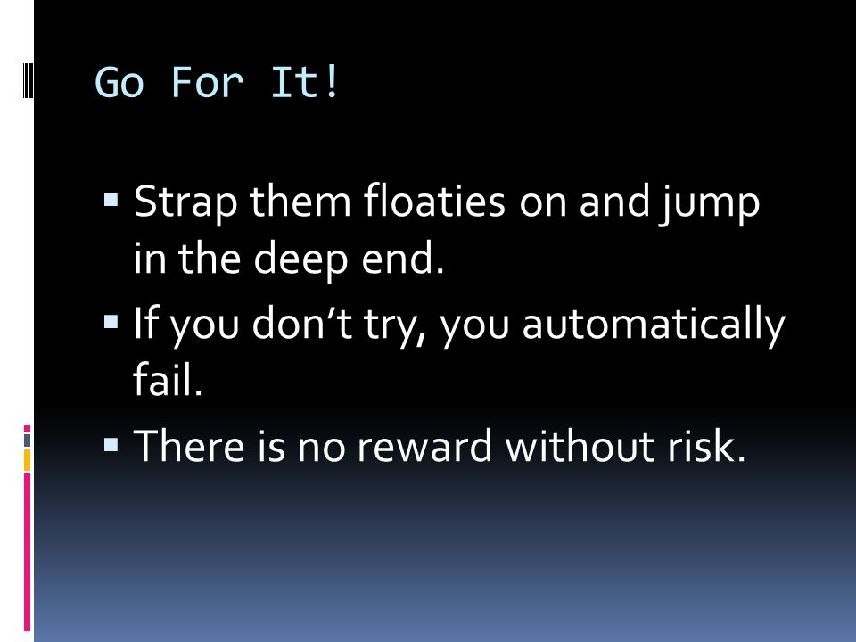 Go For It!  Strap them floaties on and jump in the deep end.  If you don't try, you automatically fail.  There is no reward without risk.