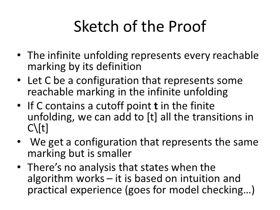 Sketch of the Proof The infinite unfolding represents every reachable marking by its definition Let C be a configuration that represents some reachabl