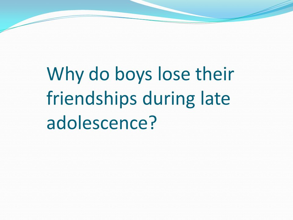 Why do boys lose their friendships during late adolescence?