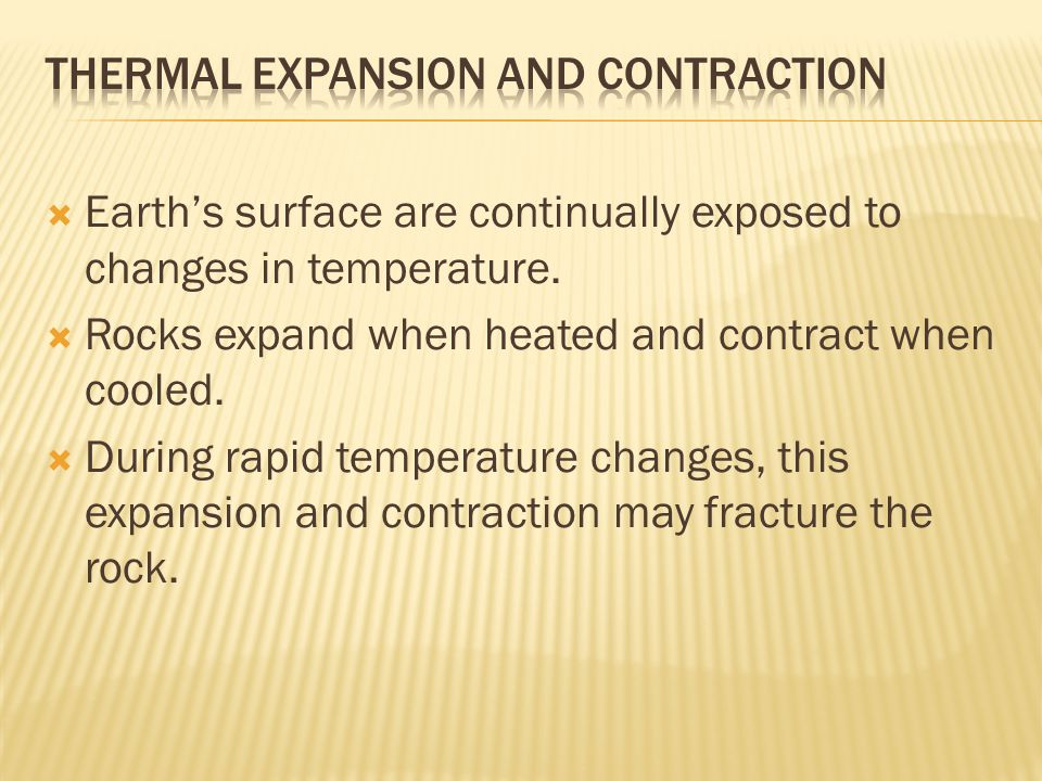  Earth's surface are continually exposed to changes in temperature.  Rocks expand when heated and contract when cooled.  During rapid temperature c