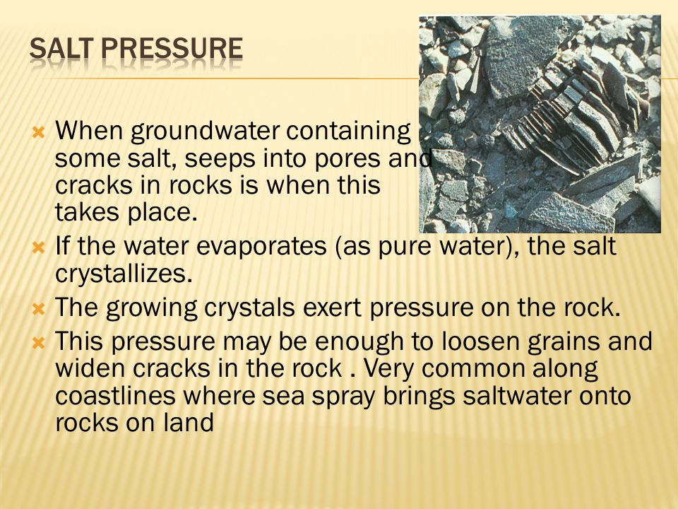  When groundwater containing some salt, seeps into pores and cracks in rocks is when this takes place.  If the water evaporates (as pure water), the