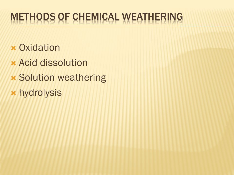  Oxidation  Acid dissolution  Solution weathering  hydrolysis