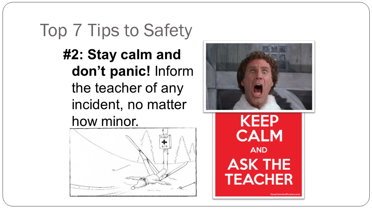 Top 7 Tips to Safety #2: Stay calm and don't panic.