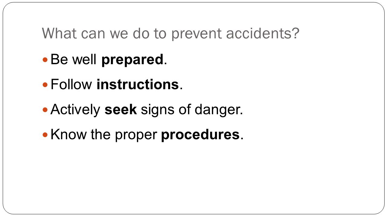 What can we do to prevent accidents. Be well prepared.