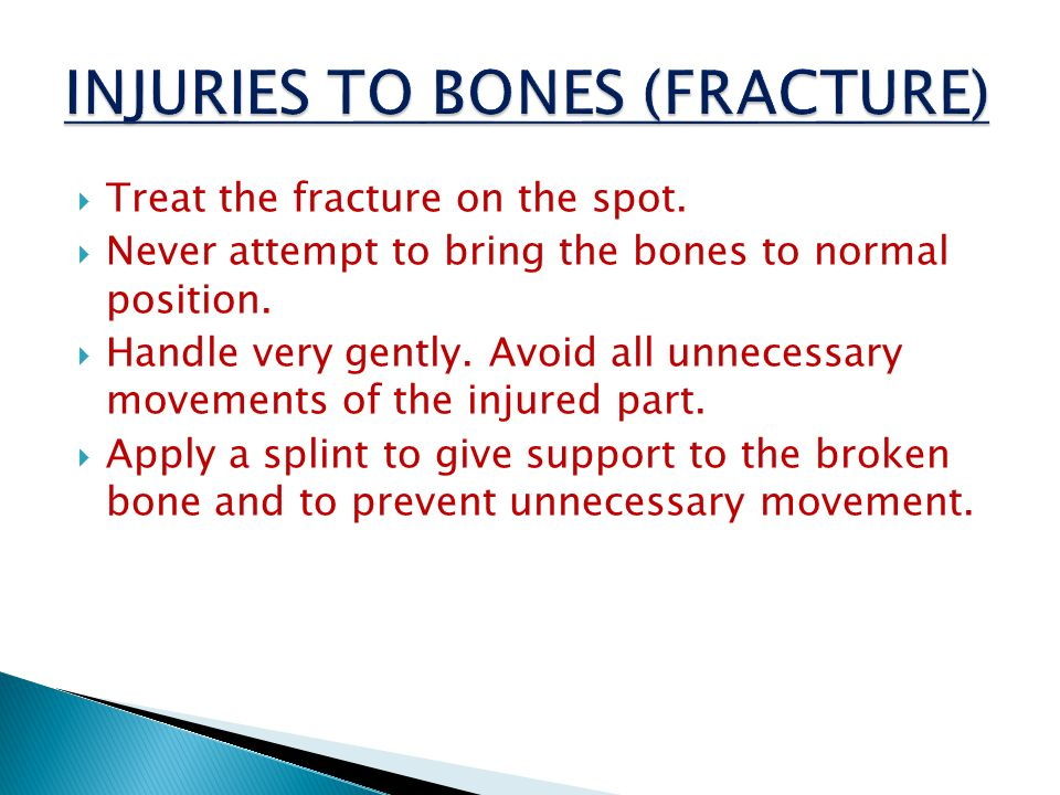  Treat the fracture on the spot. Never attempt to bring the bones to normal position.