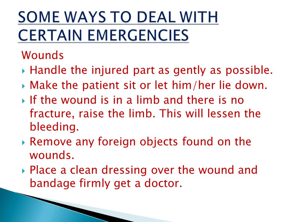 Wounds  Handle the injured part as gently as possible.