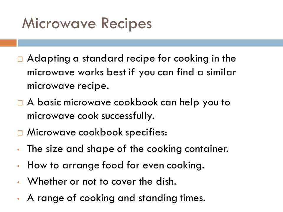 Microwave Recipes  Adapting a standard recipe for cooking in the microwave works best if you can find a similar microwave recipe.