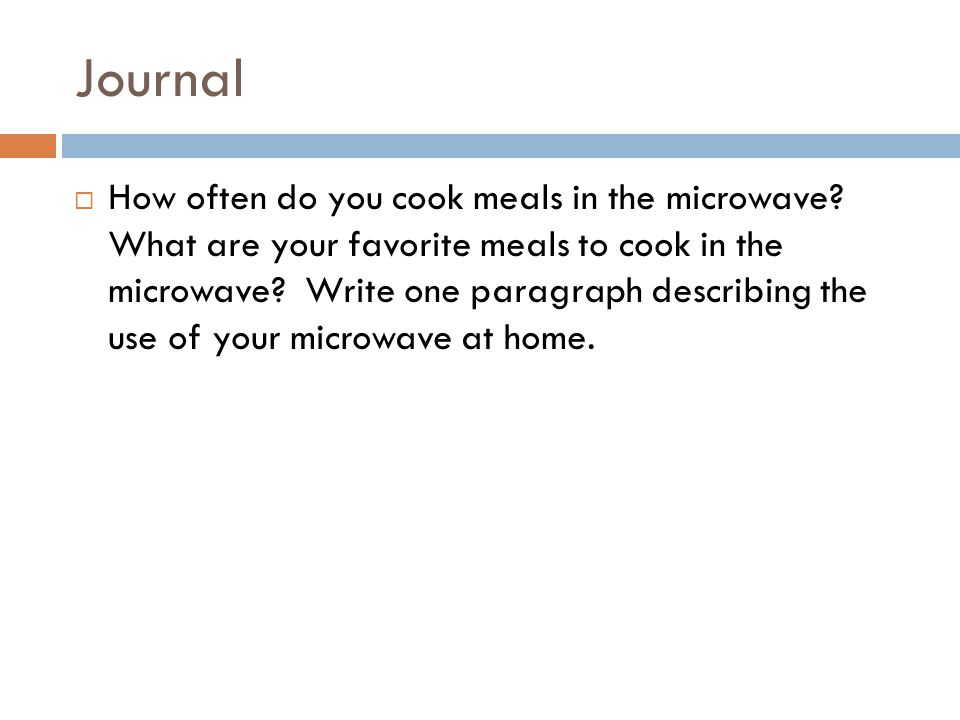 Journal  How often do you cook meals in the microwave.