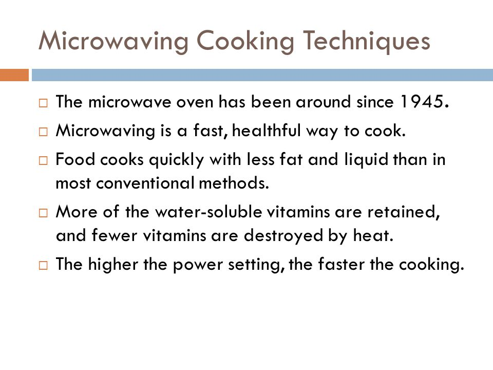Microwaving Cooking Techniques  The microwave oven has been around since 1945.