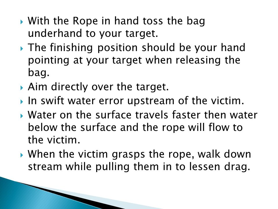  With the Rope in hand toss the bag underhand to your target.