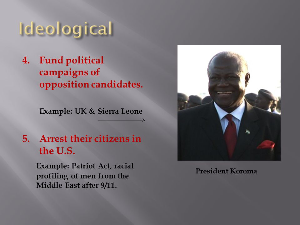 4.Fund political campaigns of opposition candidates.