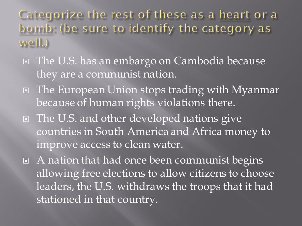  The U.S. has an embargo on Cambodia because they are a communist nation.
