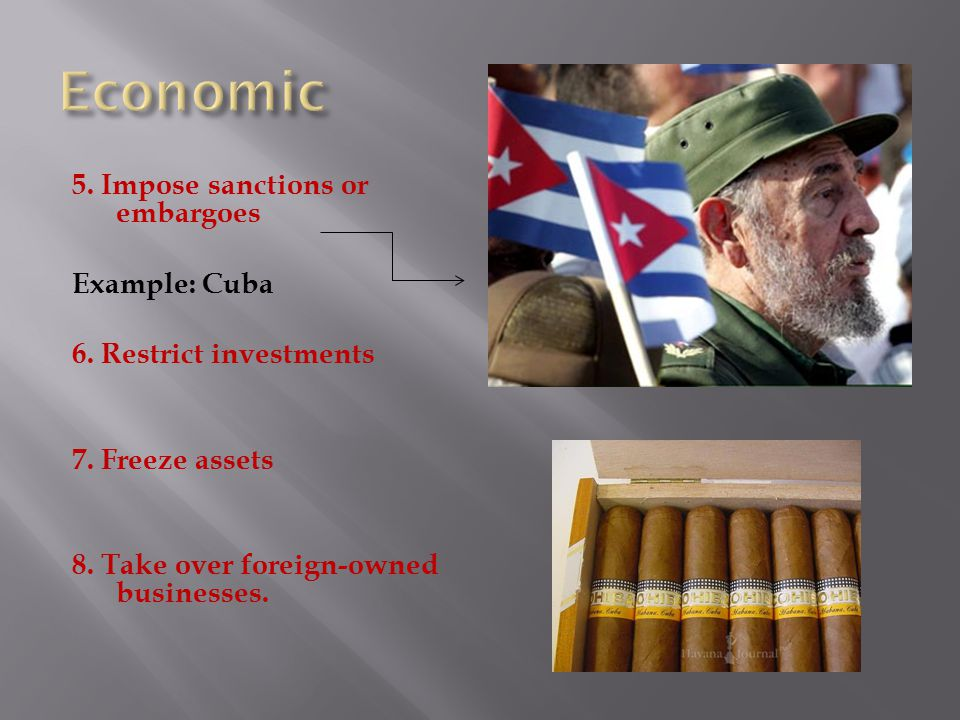 5. Impose sanctions or embargoes Example: Cuba 6.