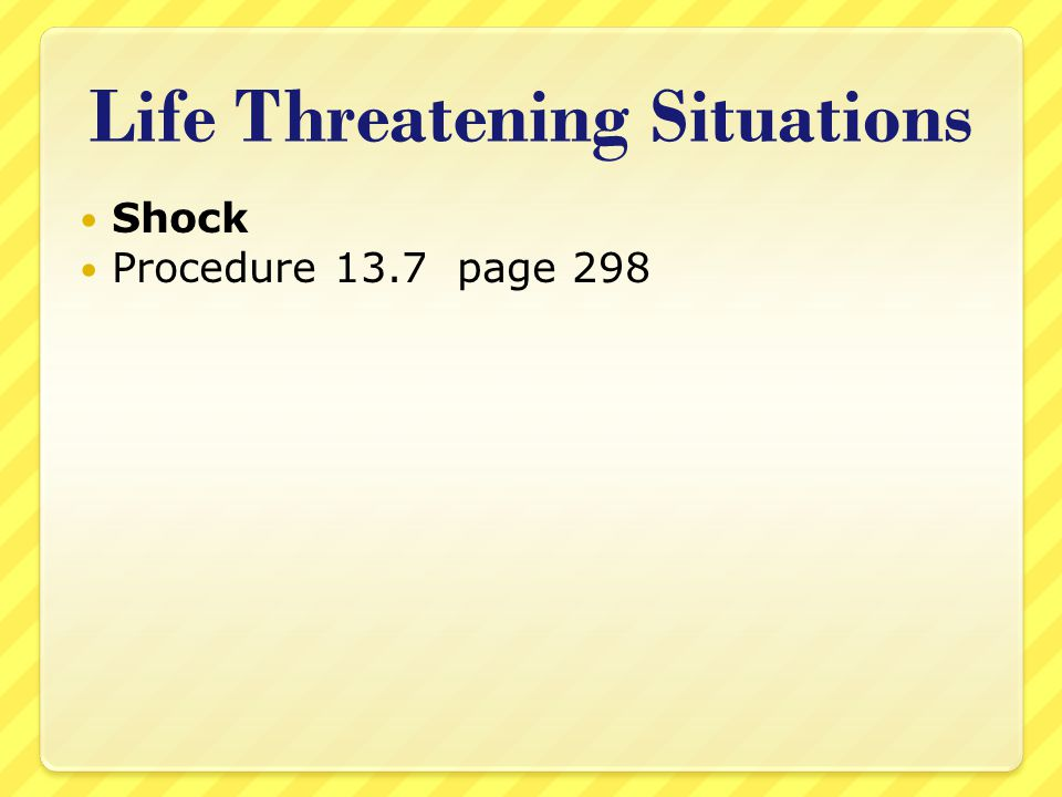 Life Threatening Situations Shock Procedure 13.7 page 298