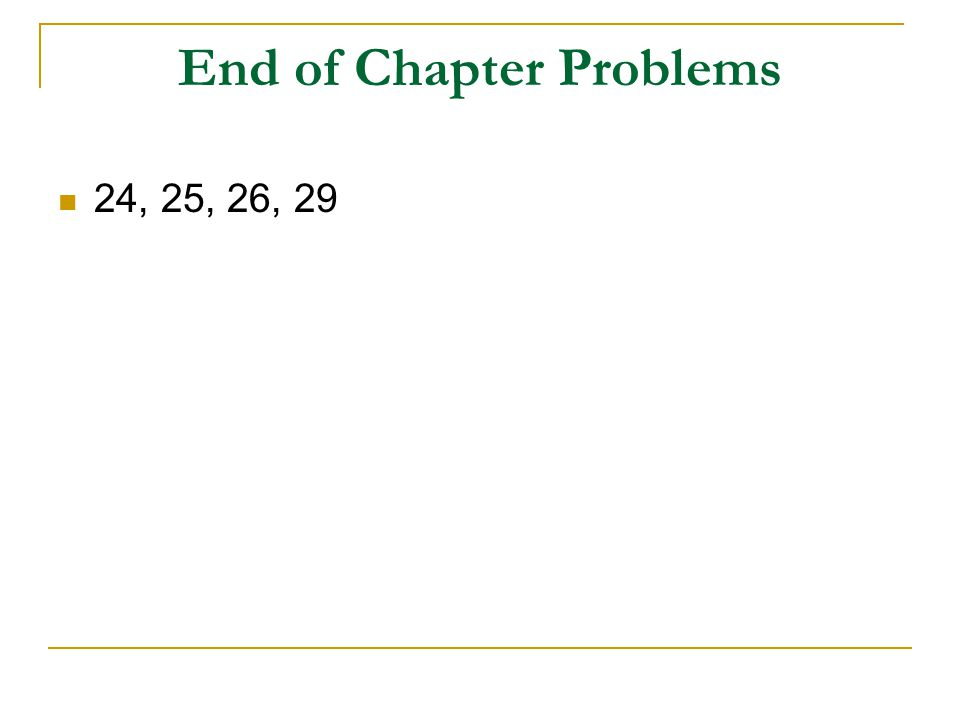 End of Chapter Problems 24, 25, 26, 29