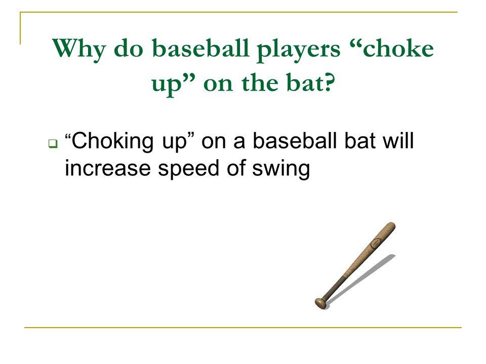 "Why do baseball players ""choke up"" on the bat?  "" Choking up"" on a baseball bat will increase speed of swing"