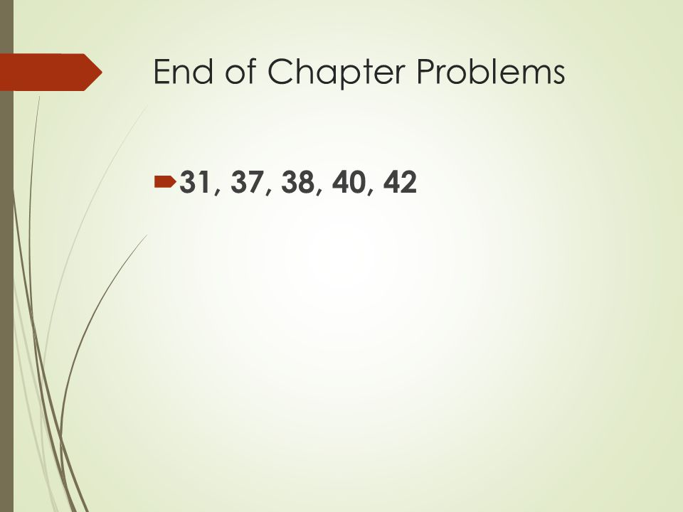 End of Chapter Problems  31, 37, 38, 40, 42