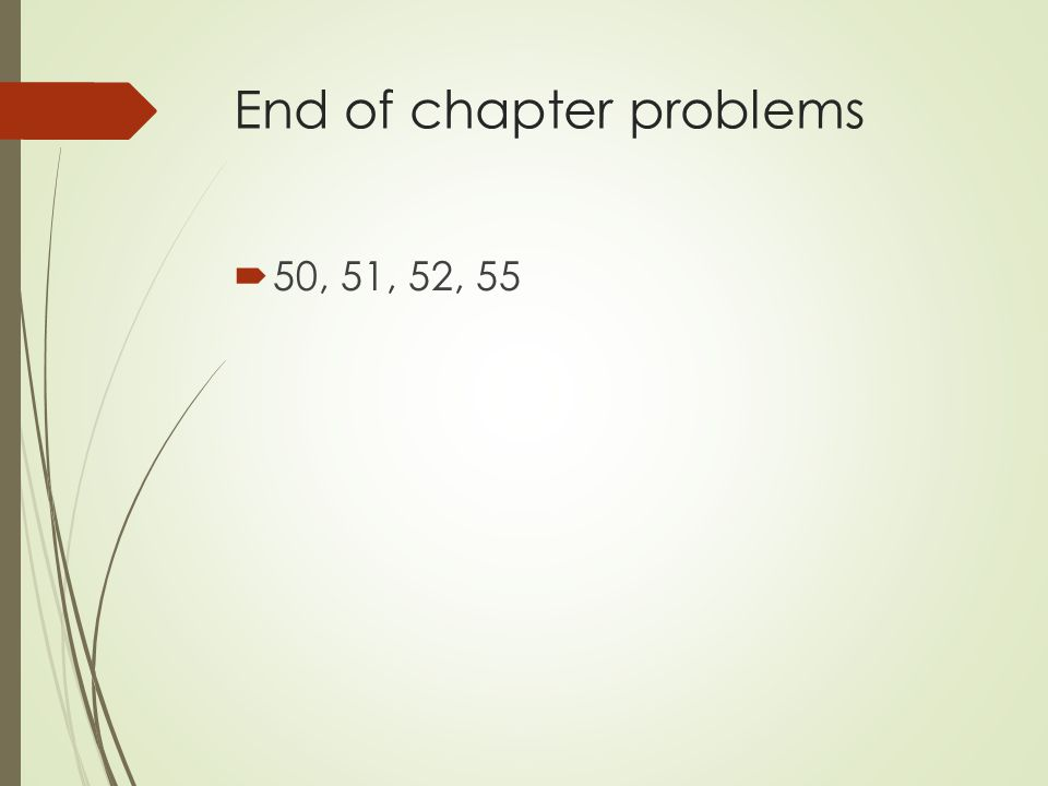 End of chapter problems  50, 51, 52, 55