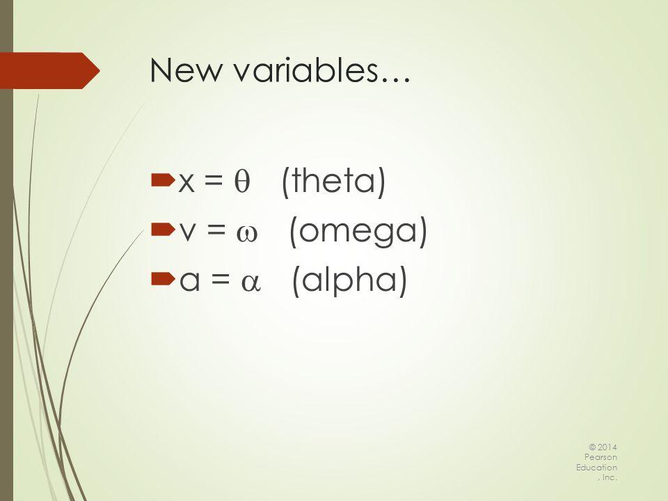  x =  (theta)  v =  (omega)  a =  (alpha) © 2014 Pearson Education, Inc. New variables…