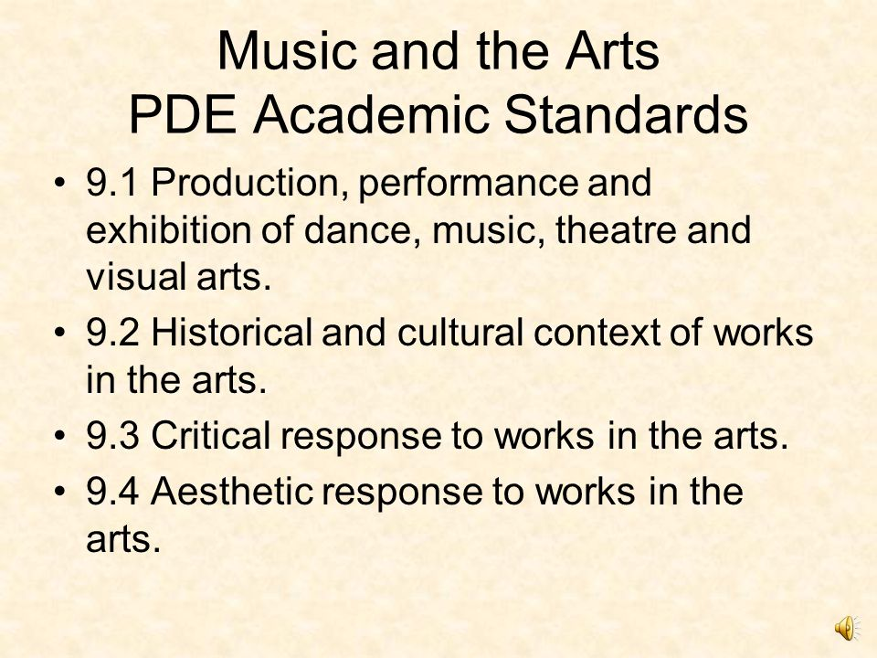 Music and the Arts Mandated by PDE In Chapter 4, PDE mandates instruction in the following area: The arts, including active learning experiences in art, music, dance and theatre.