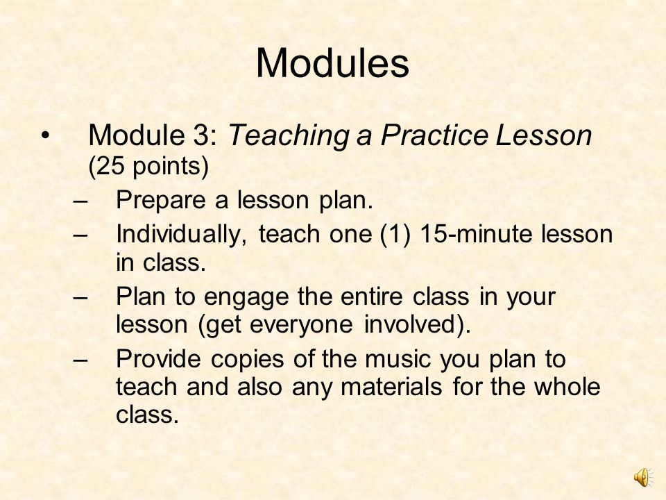 Modules Module 2: Using Music to Teach Content (35 points) –Why it is important for music to be taught in schools.