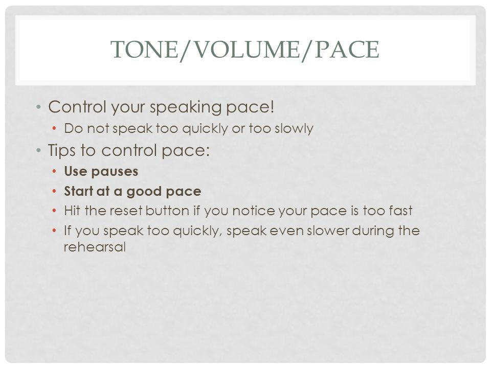 TONE/VOLUME/PACE Control your speaking pace.