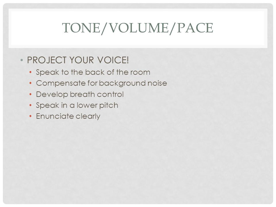 TONE/VOLUME/PACE PROJECT YOUR VOICE.