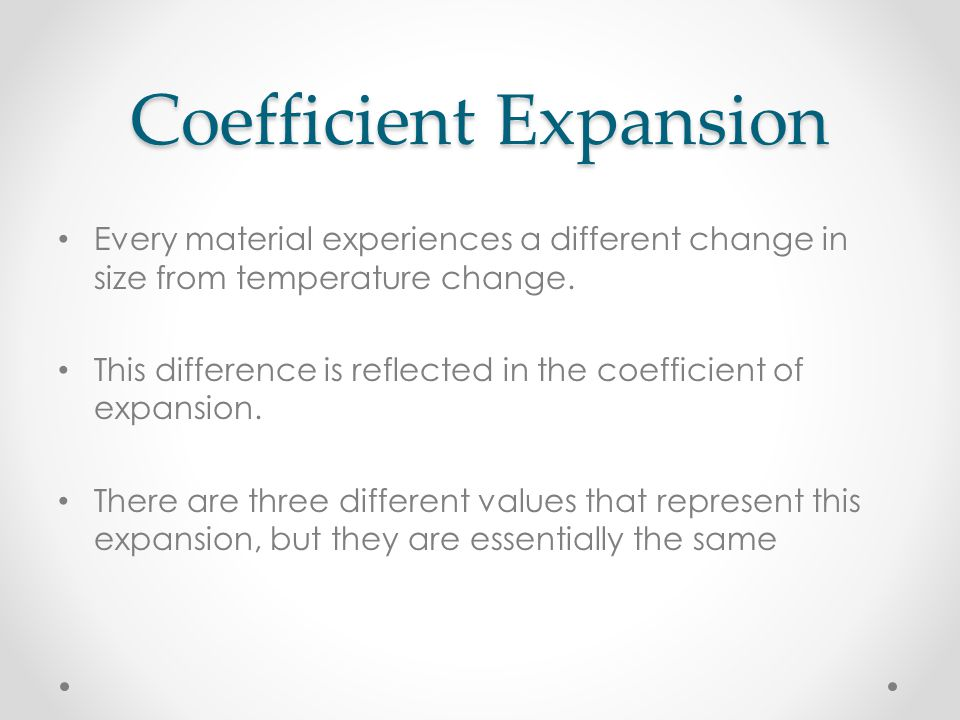 Coefficient Expansion Every material experiences a different change in size from temperature change.
