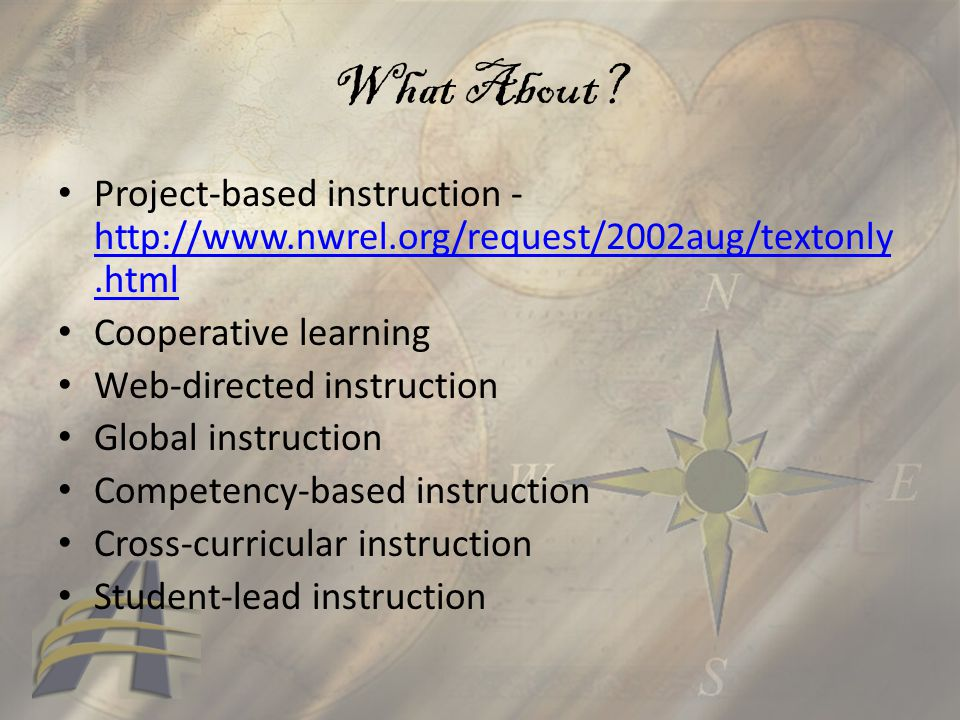 What About? Project-based instruction - http://www.nwrel.org/request/2002aug/textonly.html http://www.nwrel.org/request/2002aug/textonly.html Cooperat