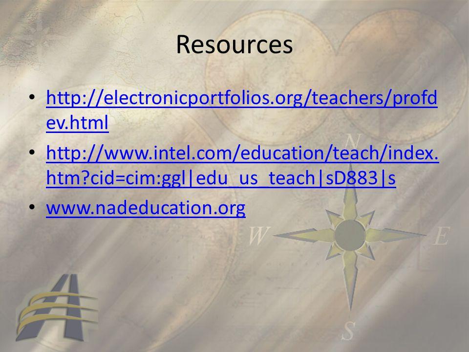 Resources http://electronicportfolios.org/teachers/profd ev.html http://electronicportfolios.org/teachers/profd ev.html http://www.intel.com/education/teach/index.