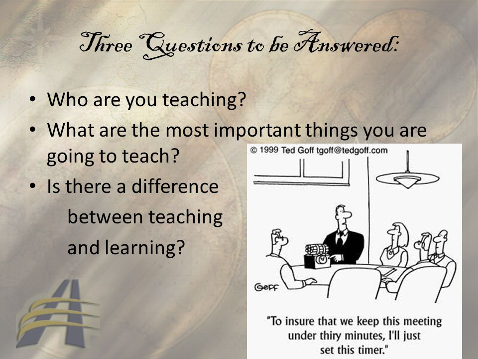 Three Questions to be Answered: Who are you teaching.