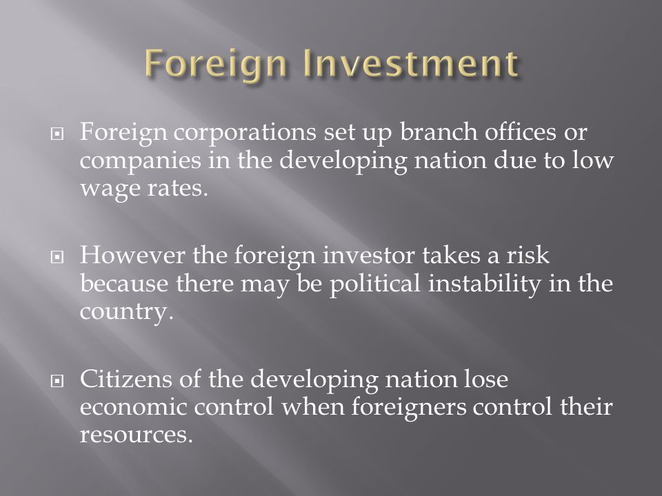  Foreign corporations set up branch offices or companies in the developing nation due to low wage rates.