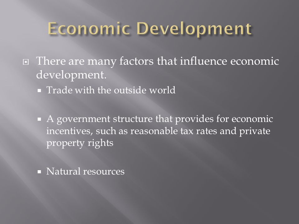  There are many factors that influence economic development.
