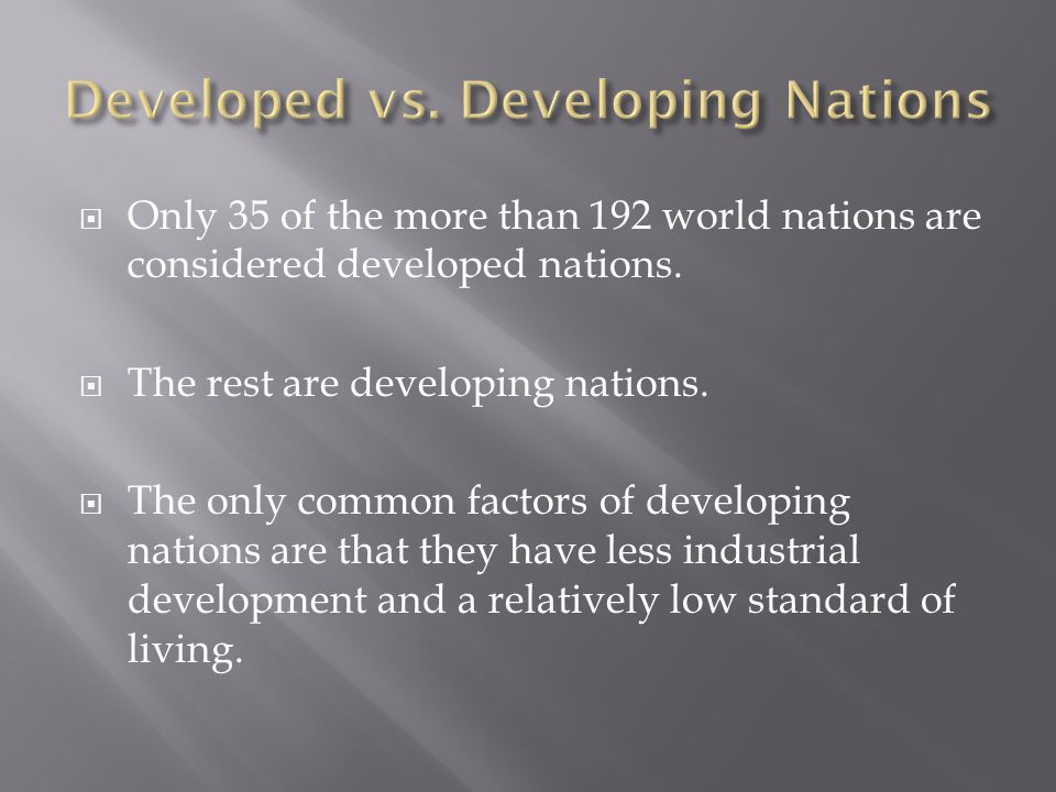 Only 35 of the more than 192 world nations are considered developed nations.