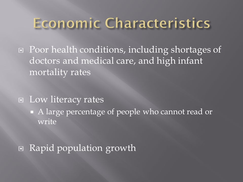 Poor health conditions, including shortages of doctors and medical care, and high infant mortality rates  Low literacy rates  A large percentage of people who cannot read or write  Rapid population growth