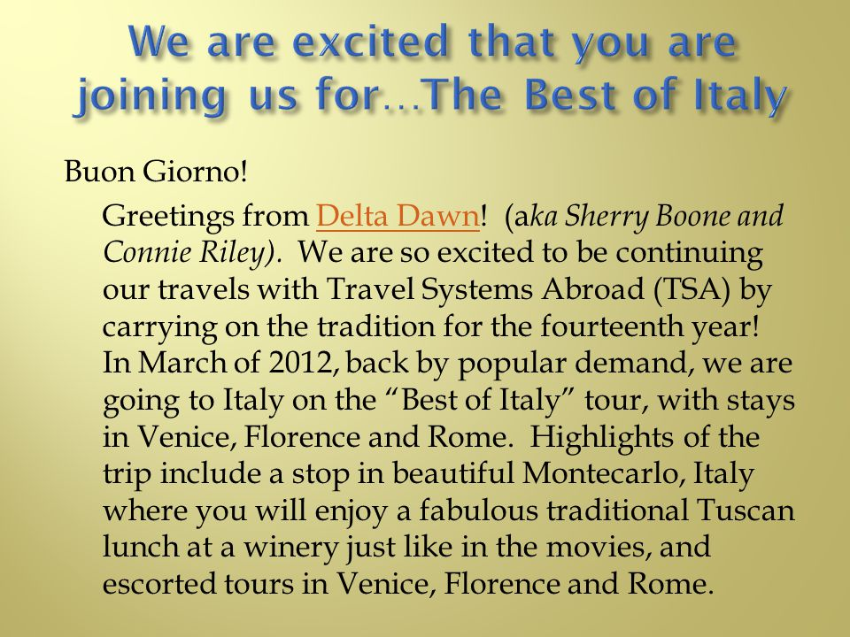 TSA Tours and Delta Dawn Travels welcome you to the Italy trip of a lifetime. Saturday, March 10 - Sunday, March 18, 2012