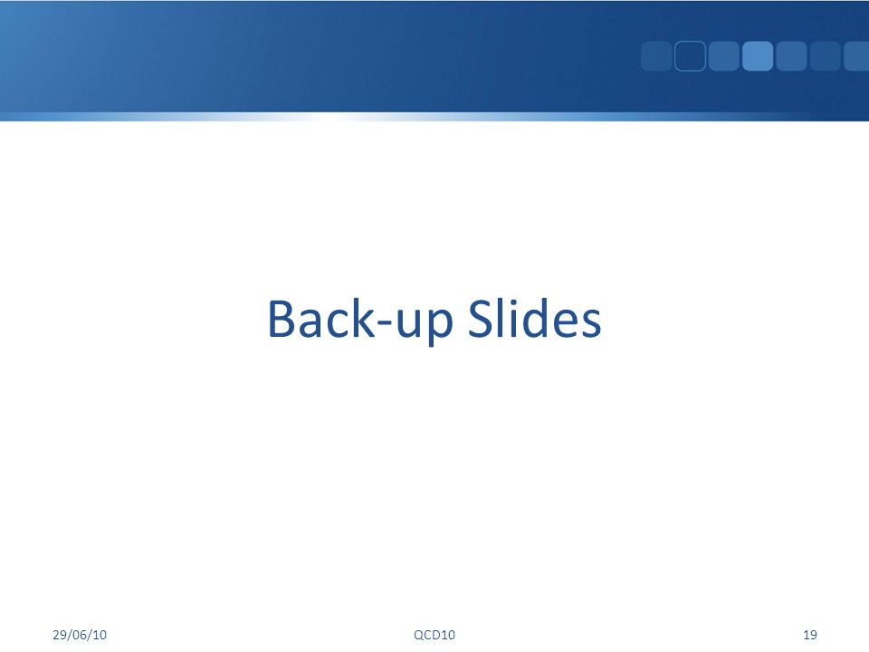 Back-up Slides 29/06/10QCD1019