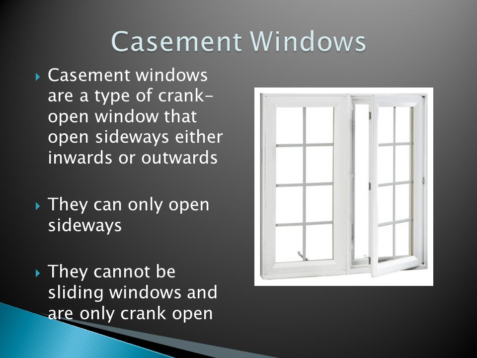  Casement windows are a type of crank- open window that open sideways either inwards or outwards  They can only open sideways  They cannot be sliding windows and are only crank open