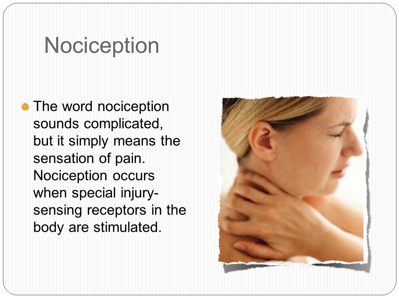 Nociception The word nociception sounds complicated, but it simply means the sensation of pain.