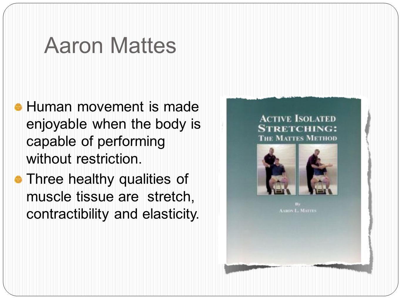 Aaron Mattes Human movement is made enjoyable when the body is capable of performing without restriction.