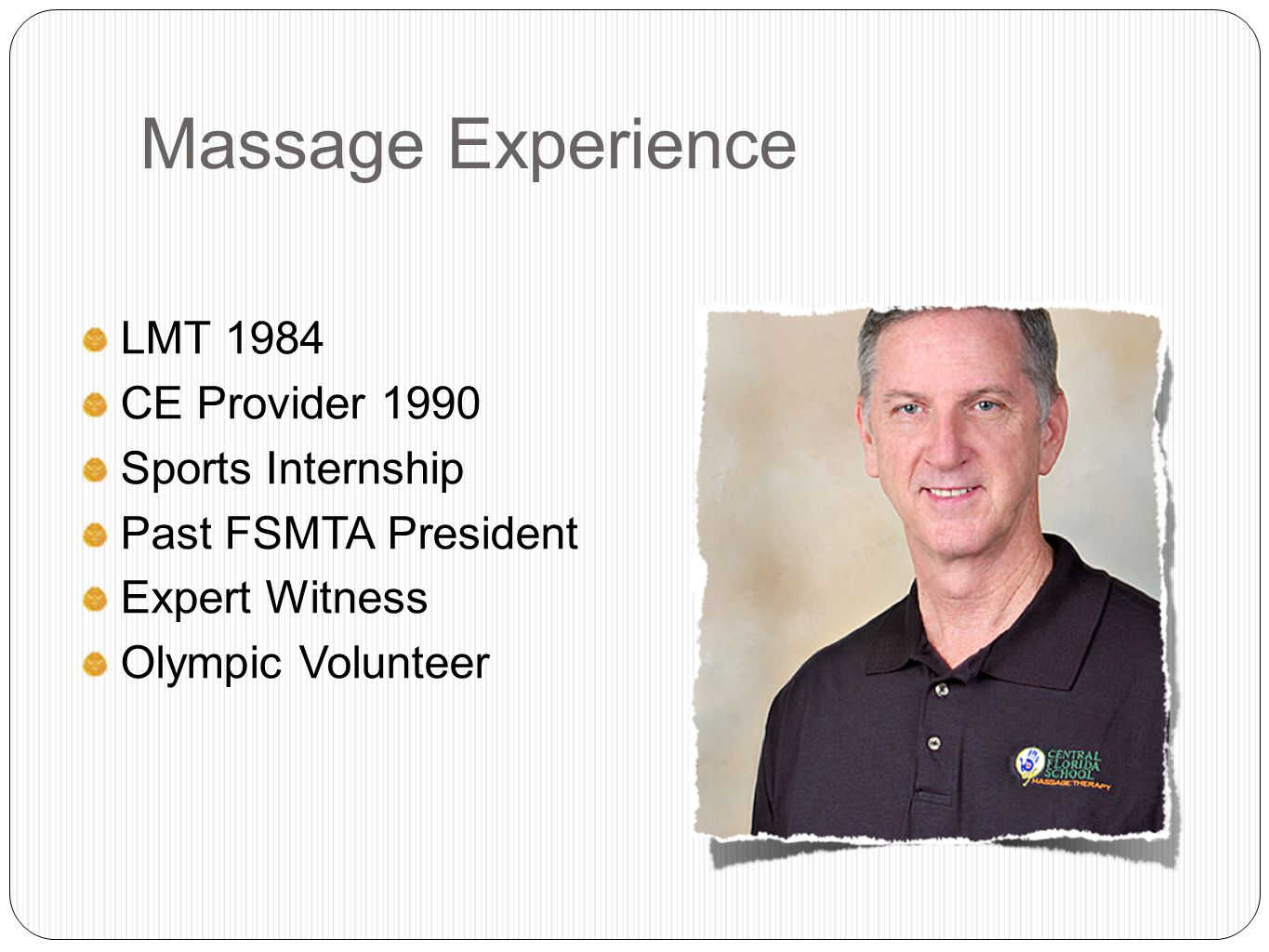 Massage Experience LMT 1984 CE Provider 1990 Sports Internship Past FSMTA President Expert Witness Olympic Volunteer