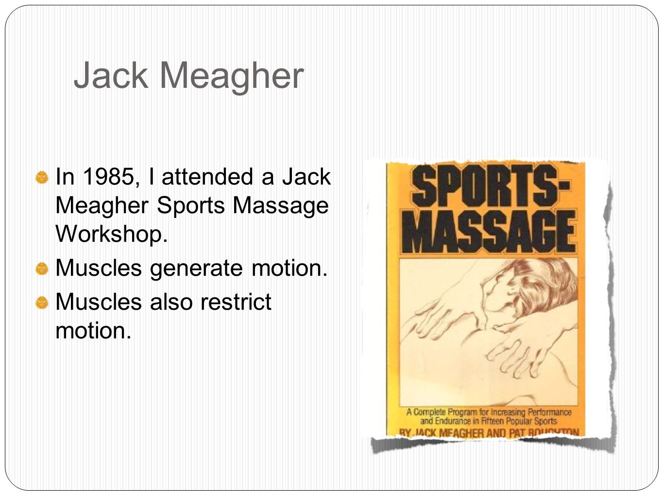 Jack Meagher In 1985, I attended a Jack Meagher Sports Massage Workshop.