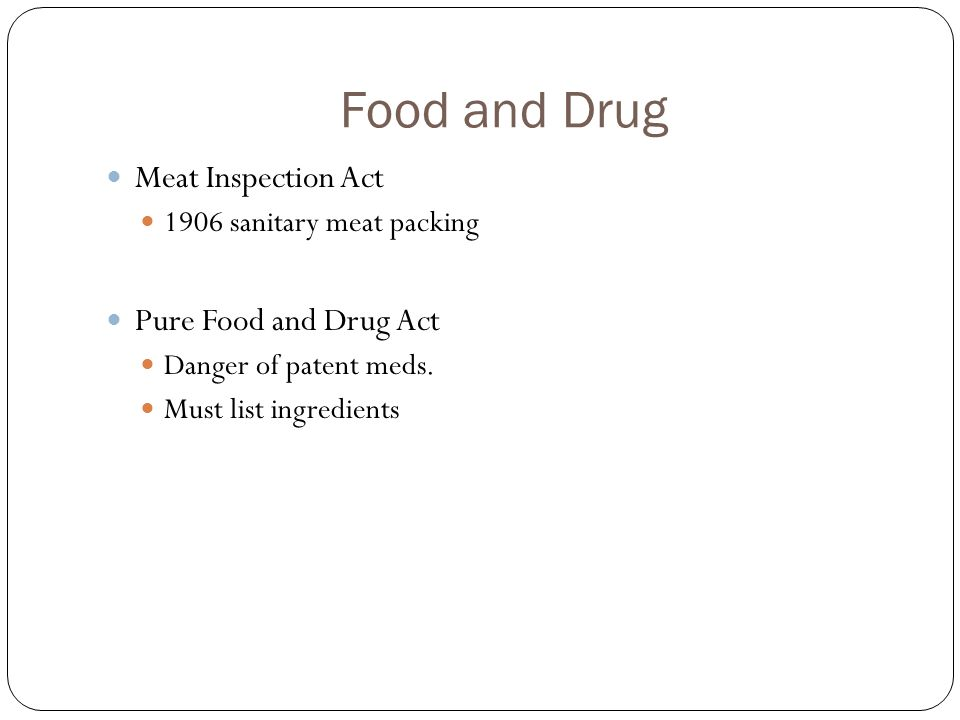 Food and Drug Meat Inspection Act 1906 sanitary meat packing Pure Food and Drug Act Danger of patent meds.